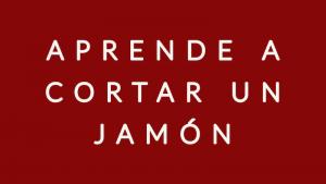 APRENDE A CORTAR JAMÓN